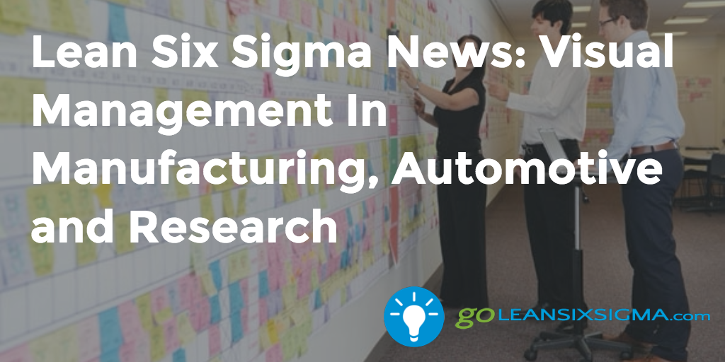 Lean Six Sigma News – Visual Management In Manufacturing, Automotive And Research, Week Of December 14, 2015 – GoLeanSixSigma.com