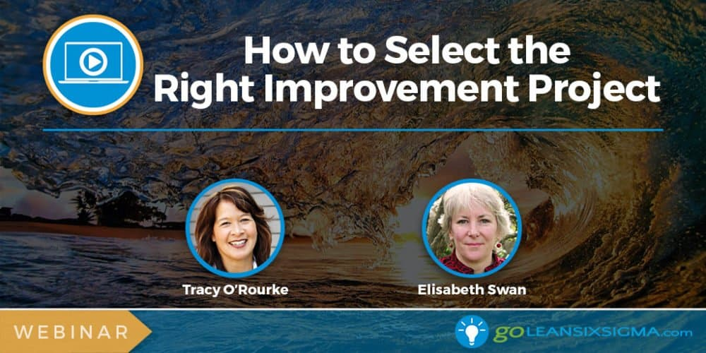 Webinar: How To Select The Right Improvement Project - GoLeanSixSigma.com