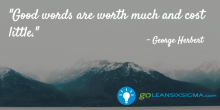 Good words are worth much and cost little - LeanSixSigma.com