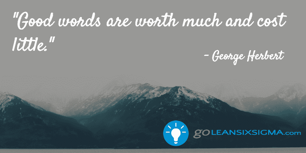 Good Words Are Worth Much And Cost Little – LeanSixSigma.com