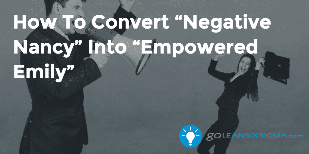"How To Convert ""Negative Nancy"" Into ""Empowered Emily"" – GoLeanSixSigma.com"
