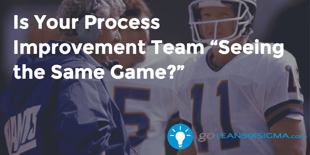 "Is Your Process Improvement Team ""Seeing The Same Game?"" – GoLeanSixSigma.com"