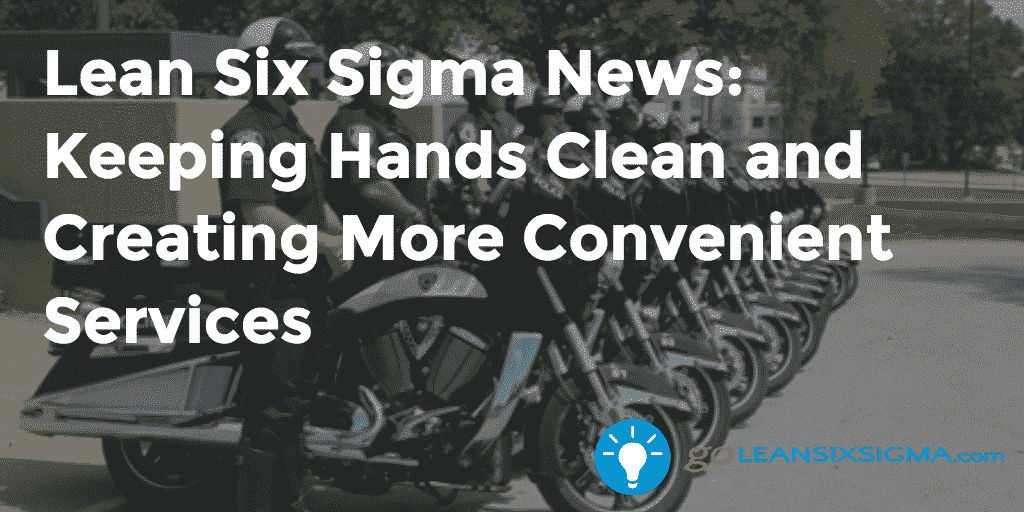Lean Six Sigma News – Keeping Hands Clean And Creating More Convenient Services – GoLeanSixSigma.com