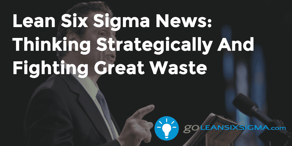 Lean Six Sigma News: Thinking Strategically And Fighting Great Waste - GoLeanSixSigma.com