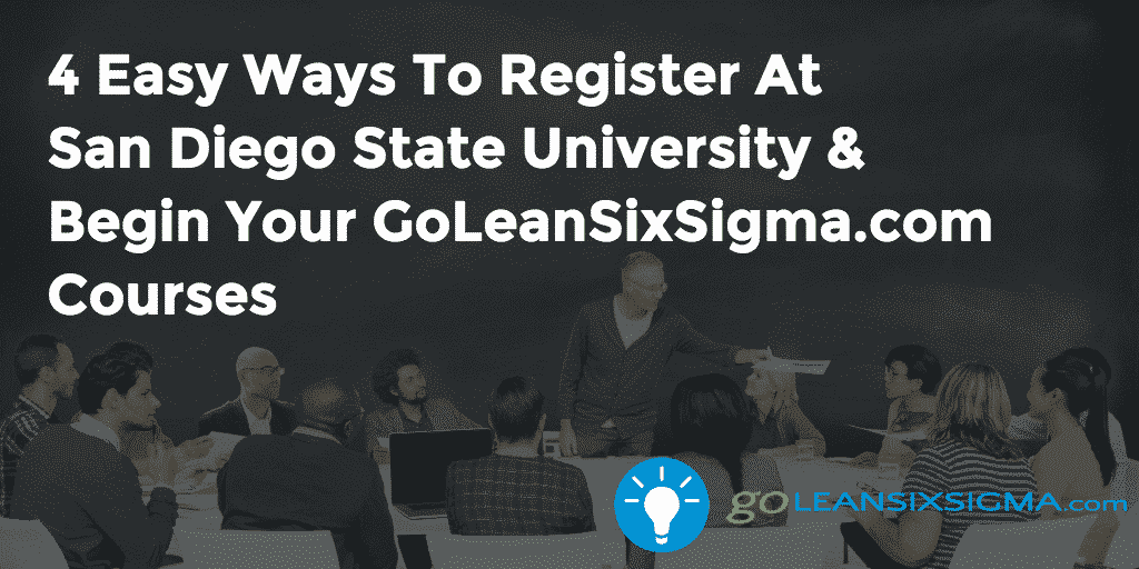 4 Easy Ways To Register At San Diego State University & Begin Your GoLeanSixSigma.com Courses – GoLeanSixSigma.com