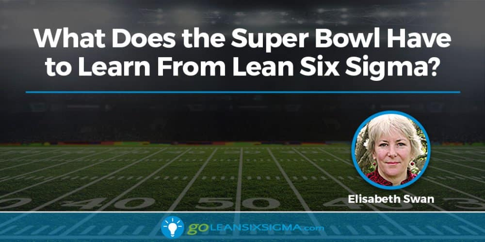 What Does The Super Bowl Have To Learn From Lean Six Sigma - GoLeanSixSigma.com