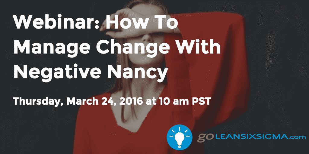 How To Manage Change With Negative Nancy - GoLeanSixSgima.com