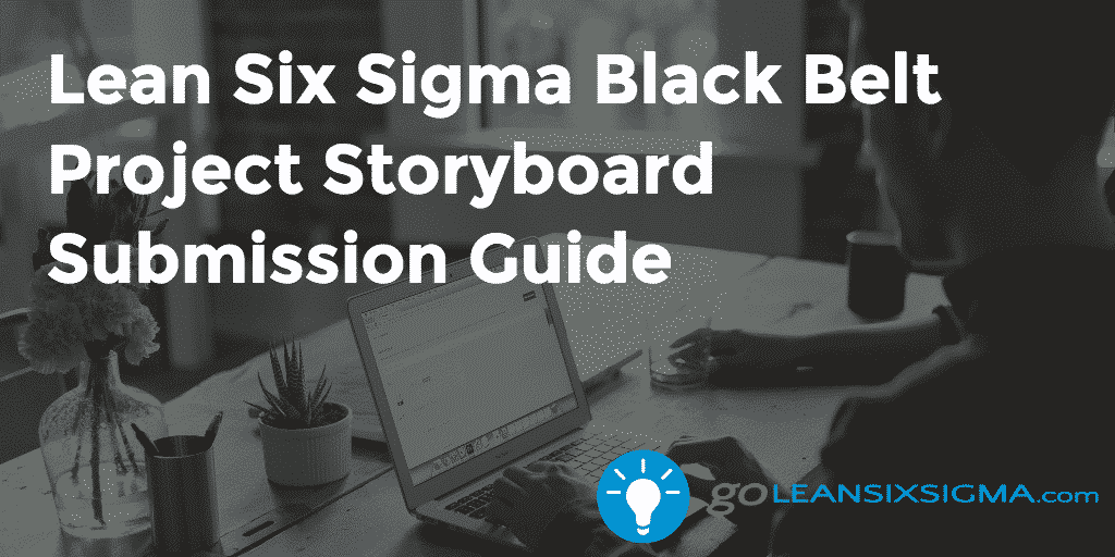 Lean Six  Sigma Black Belt Project Storyboard Submission Guide – GoLeanSixSigma.com
