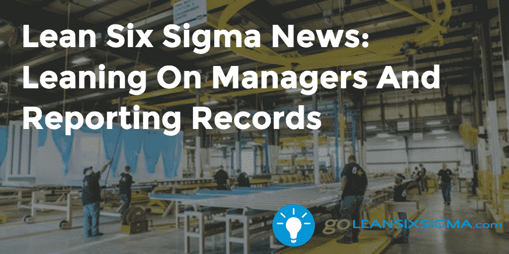 Lean Six Sigma News: Leaning On Managers And Reporting Records – GoLeanSixSigma.com