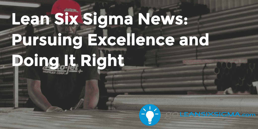 Lean Six Sigma News – Pursuing Excellence And Doing It Right – GoLeanSixSigma.com