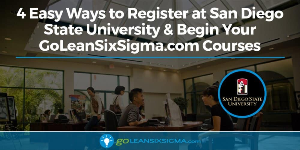 4 Easy Ways To Register At San Diego State University & Begin Your GoLeanSixSigma.com Courses