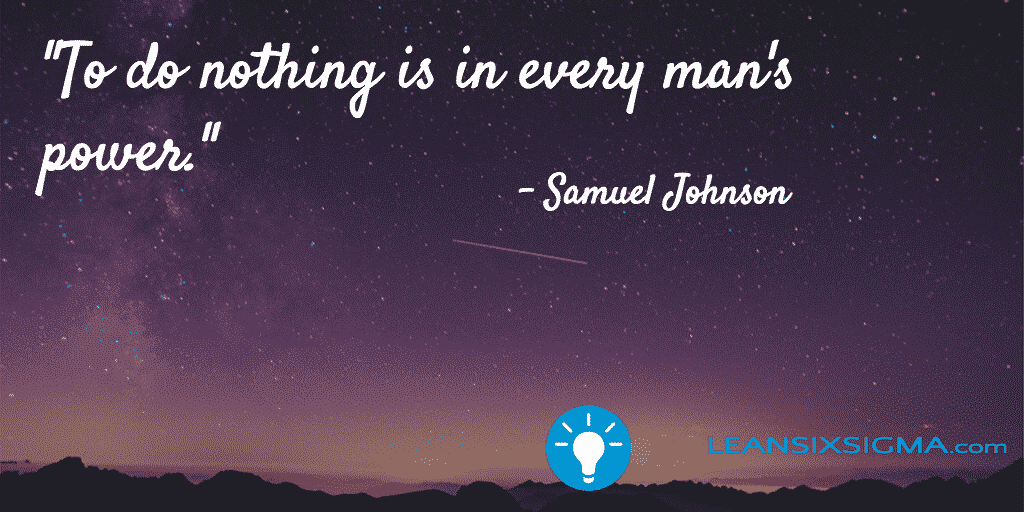 To Do Nothing Is In Every Man's Power – GoLeanSixSigma.com