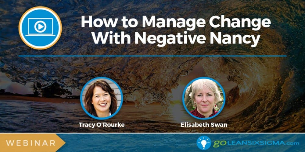 Webinar: How To Manage Change With Negative Nancy - GoLeanSixSigma.com