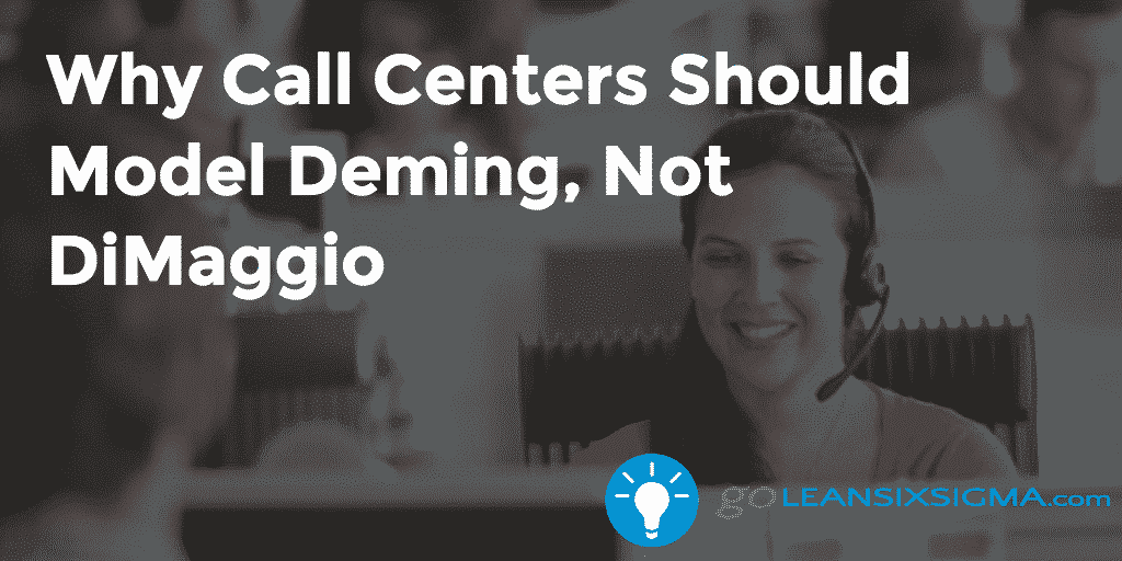 Why Call Centers Should Model Deming, Not DiMaggio – GoLeanSixSigma.com