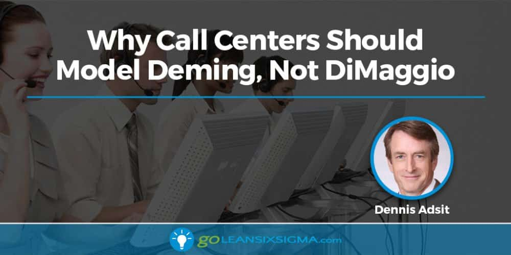 Why Call Centers Should Model Deming, Not DiMaggio - GoLeanSixSigma.com