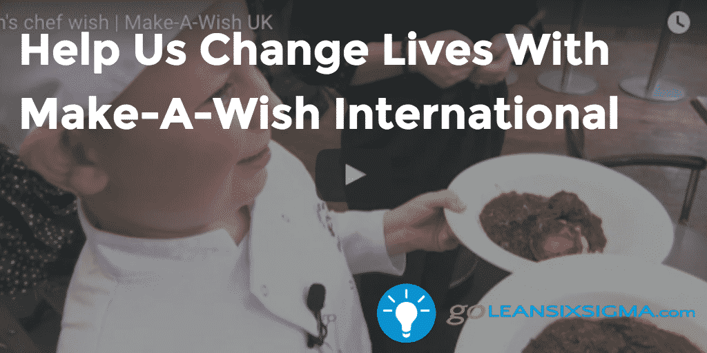 Help Us Change Lives With Make-A-Wish International - GoLeanSixSigma.com