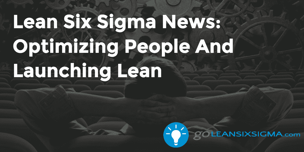 Lean Six Sigma News – Optimizing People And Launching Lean