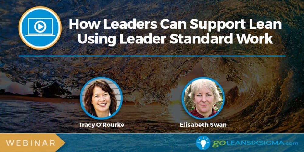 Webinar: How Leaders Can Support Lean Using Leader Standard Work - GoLeanSixSigma.com