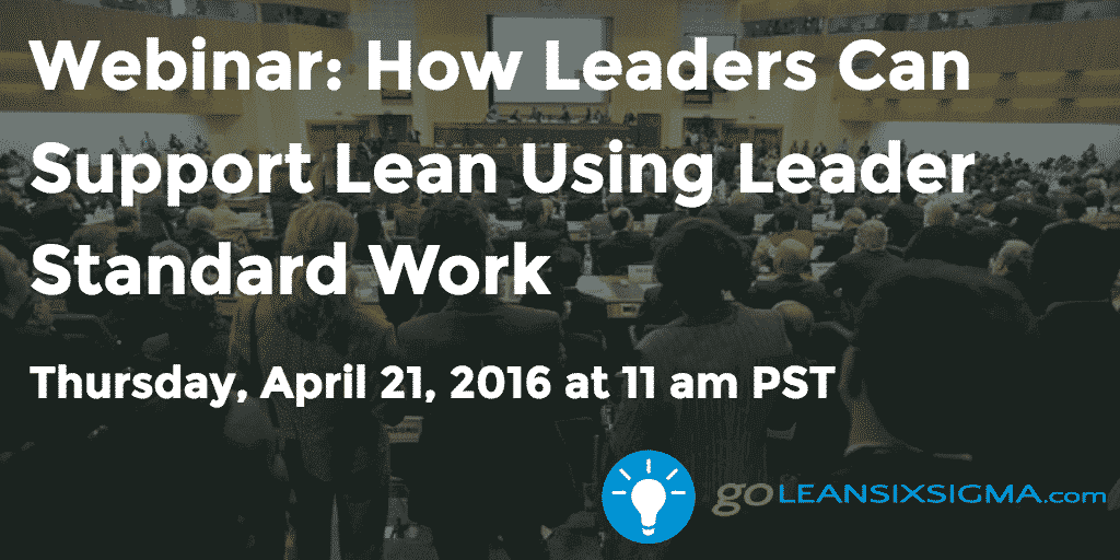 Webinar – How Leaders Can Support Lean Using Leader Standard Work – GoLeanSixSigma.com