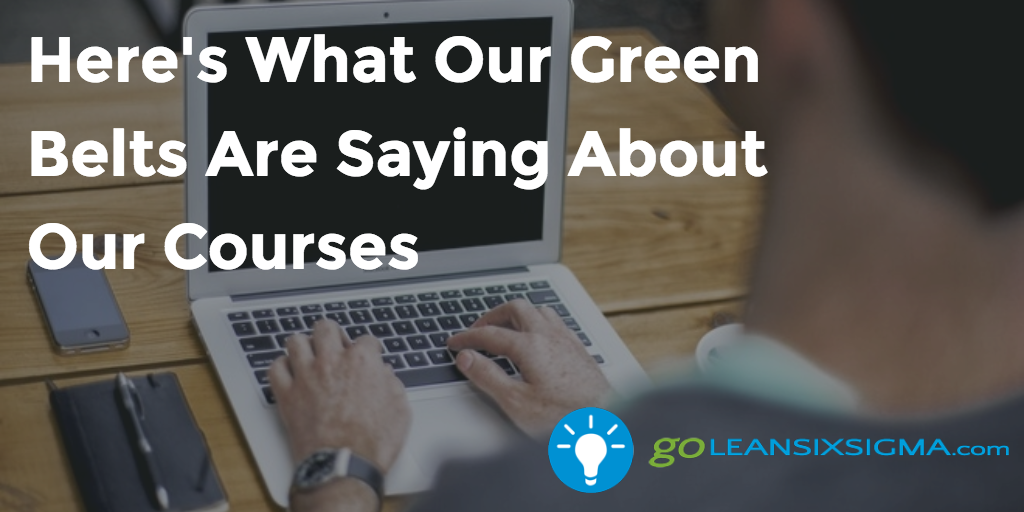 Here's What Our Green Belts Are Saying About Our Courses – GoLeanSixSigma.com