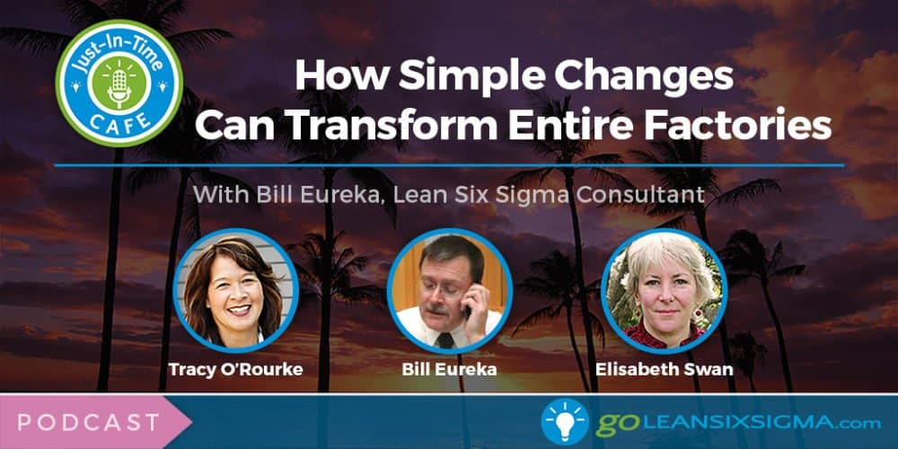 Just-In-Time Cafe Podcast, Episode 3 - How Simple Changes Can Transform Entire Factories With Bill Eureka - GoLeanSixSigma.com