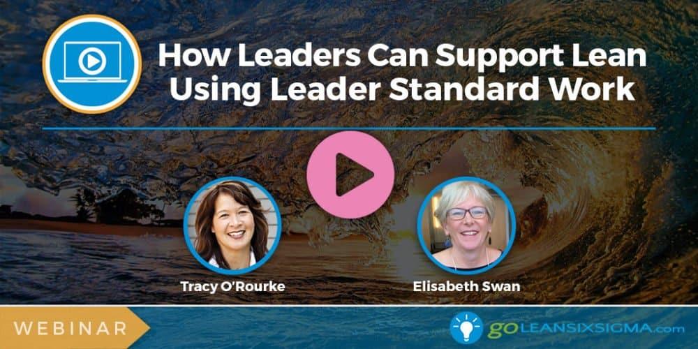 Webinar: How Leaders Can Support Lean Using Leader Standard Work - GoLeanSixSigma.com