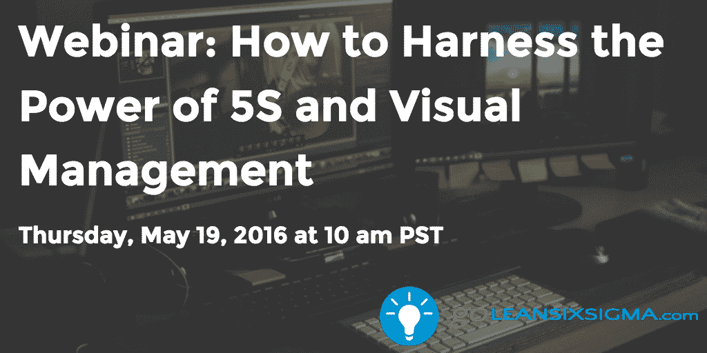 Webinar – How To Harness The Power Of 5S And Visual Management – GoLeanSixSigma.com