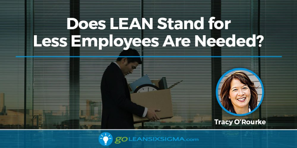 Does LEAN Stand for Less Employees Are Needed? - GoLeanSixSigma.com