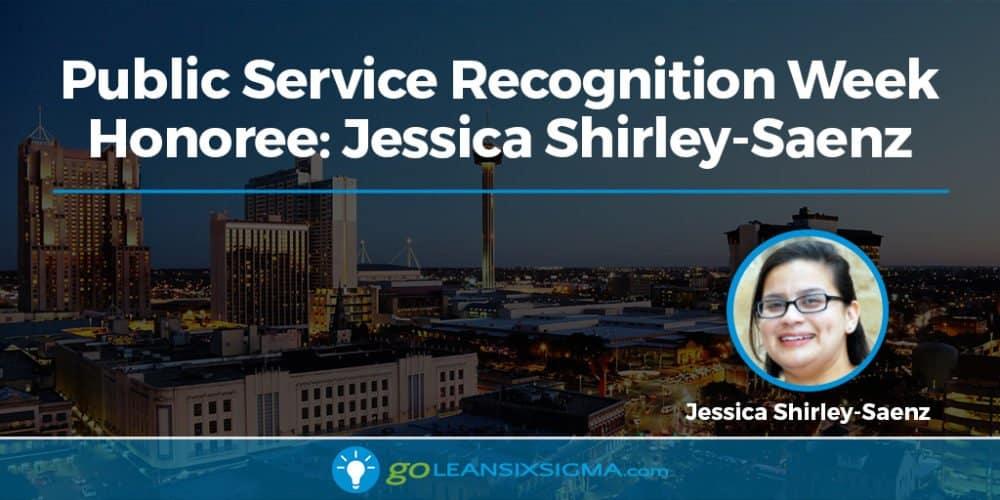 Public Service Recognition Week Honoree Jessica Shirley-Saenz - GoLeanSixSigma.com