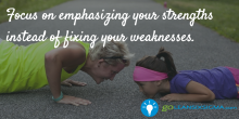 Focus on emphasizing your strengths instead of fixing your weaknesses - GoLeanSixSigma.com