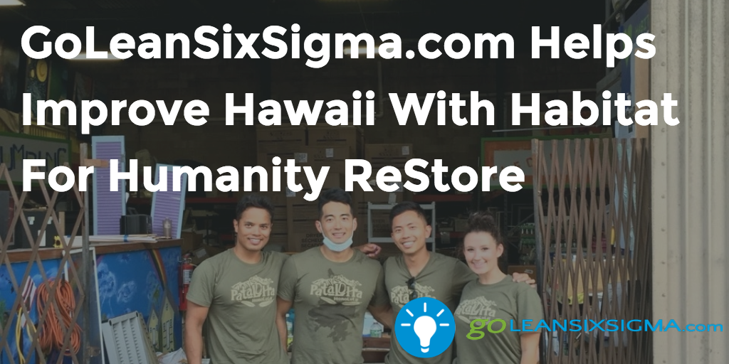 GoLeanSixSigma.com Helps Improve Hawaii With Habitat For Humanity ReStore