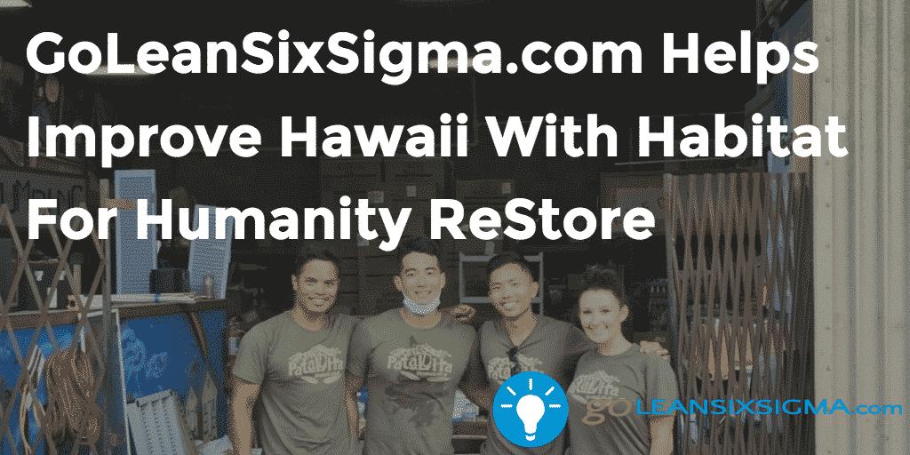 GoLeanSixSigma.com Helps Improve Hawaii With Habitat For Humanity ReStore - GoLeanSixSigma.com