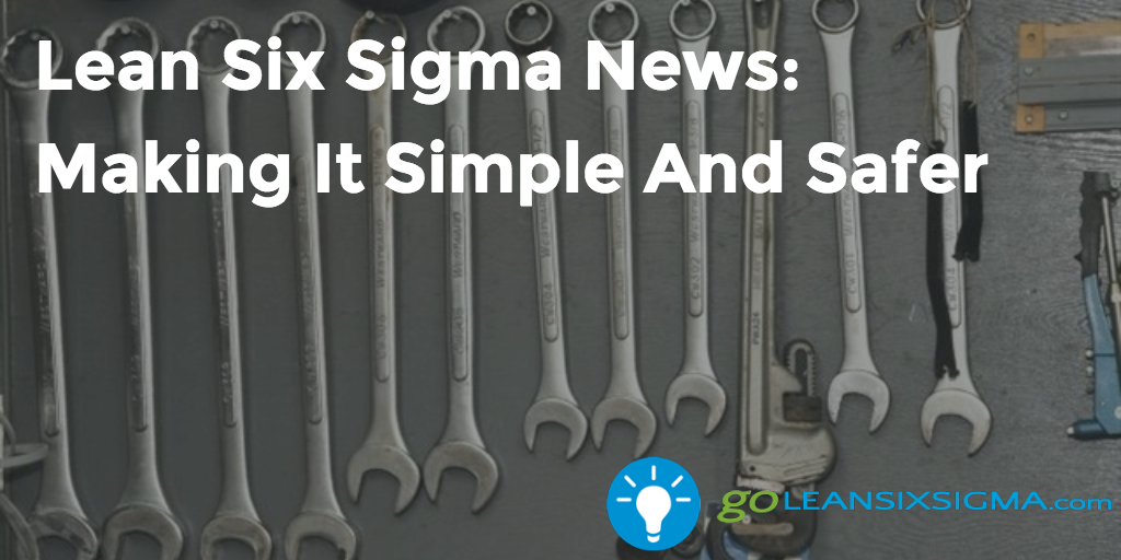 Lean Six Sigma News: Making It Simple And Safer – GoLeanSixSigma.com