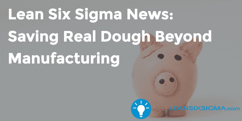 Lean Six Sigma News Saving Real Dough Beyond Manufacturing - GoLeanSixSigma.com