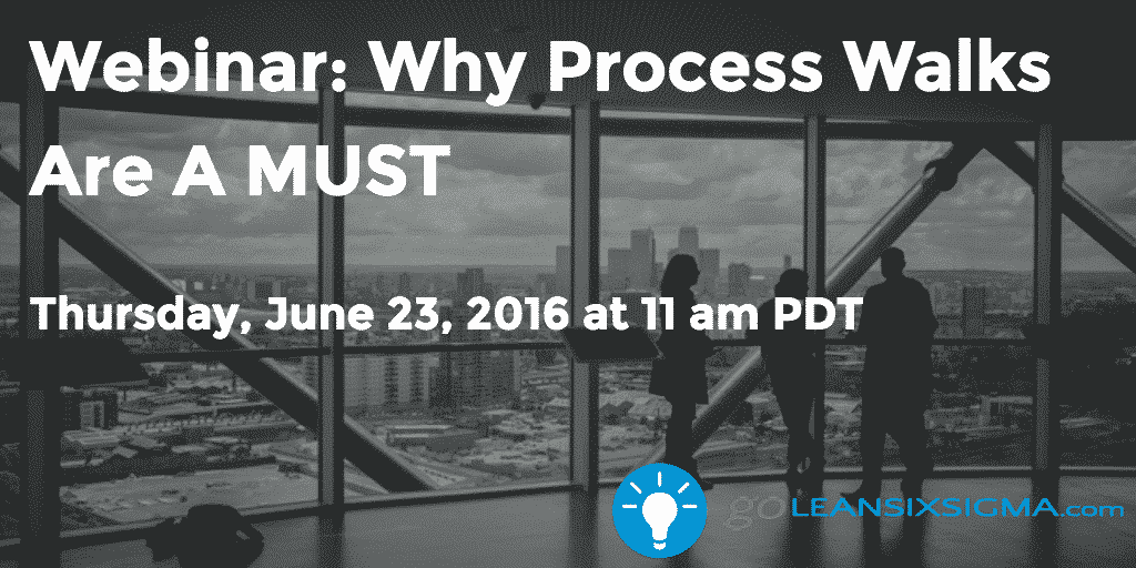 Webinar: Why Process Walks Are A MUST – GoLeanSixSigma.com