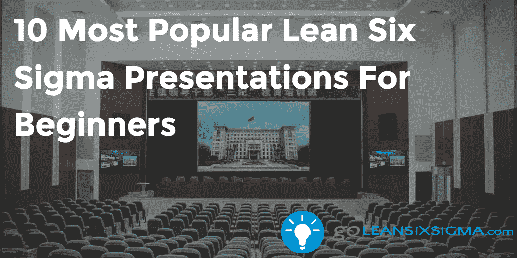 10 Most Popular Lean Six Sigma Presentations For Beginners - GoLeanSixSigma.com