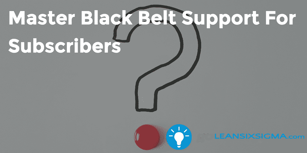 2. Master Black Belt Support For Subscribers – GoLeanSixSigma.com