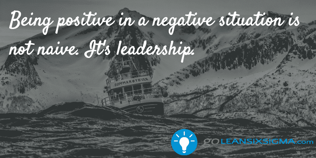 Being positive in a negative situation - GoLeanSixSigma.com
