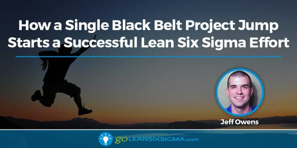 Black Belt Project Jump Starts Lean Six SIgma Effort - GoLeanSixSigma.com