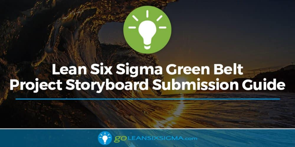Six Sigma Green Belt Project Storyboard Submission Guide