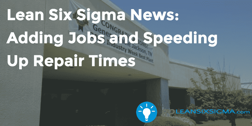 Lean Six Sigma News - Adding Jobs and Speeding Up Repair Times, Week of June 27, 2016 - GoLeanSixSigma.com