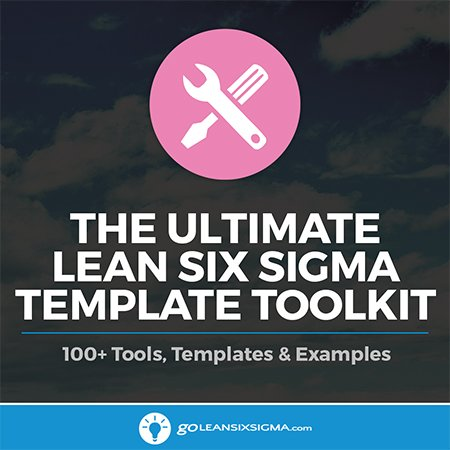 The Ultimate Lean Six Sigma Template Toolkit: 100+ Lean Six Sigma Tools, Templates & Examples