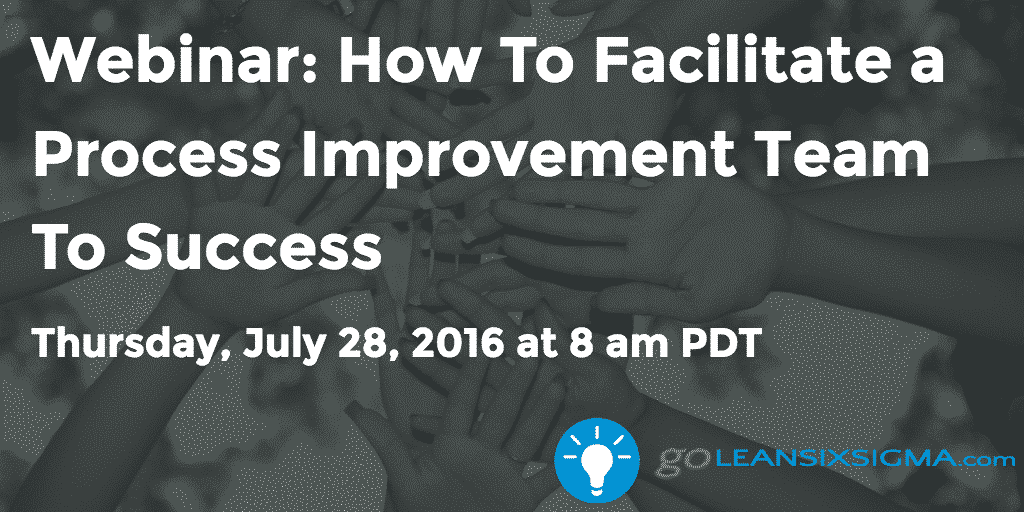 Webinar – How To Facilitate A Process Improvement Team To Success – GoLeanSixSigma.com