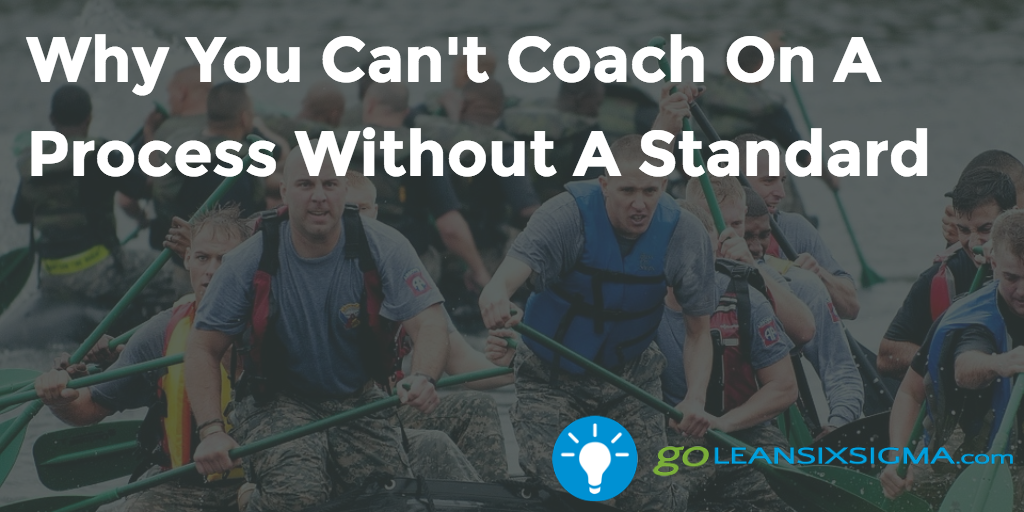 Why You Can't Coach On A Process Without A Standard