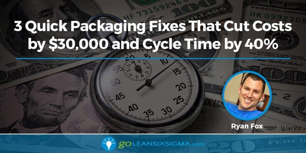 3 Quick Packaging Fixes - Ryan Fox - GoLeanSixSigma.com