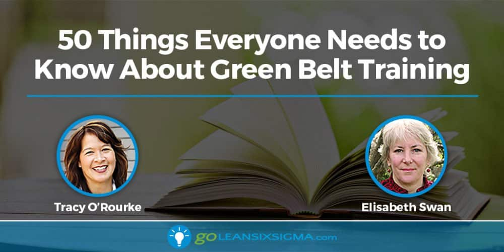 50 Things Everyone Needs To Know About Green Belt Training - GoLeanSixSigma.com