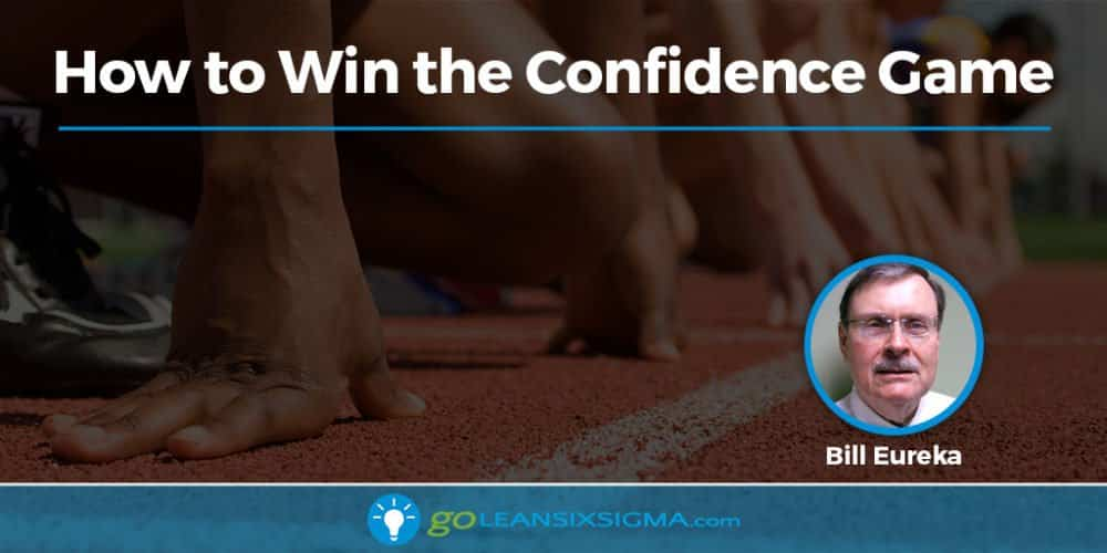 How To Win The Confidence Game - GoLeanSixSigma.com