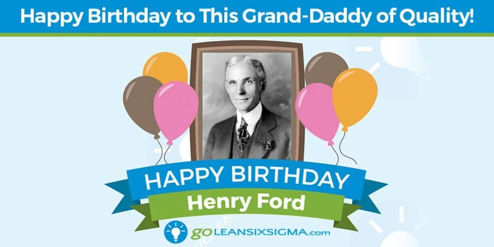Grand Daddy of Quality - Henry Ford - GoLeanSixSigma.com