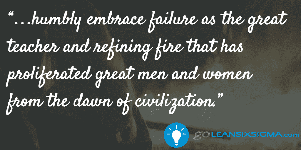 Humbly Embrace Failure As The Great Teacher – GoLeanSixSigma.com