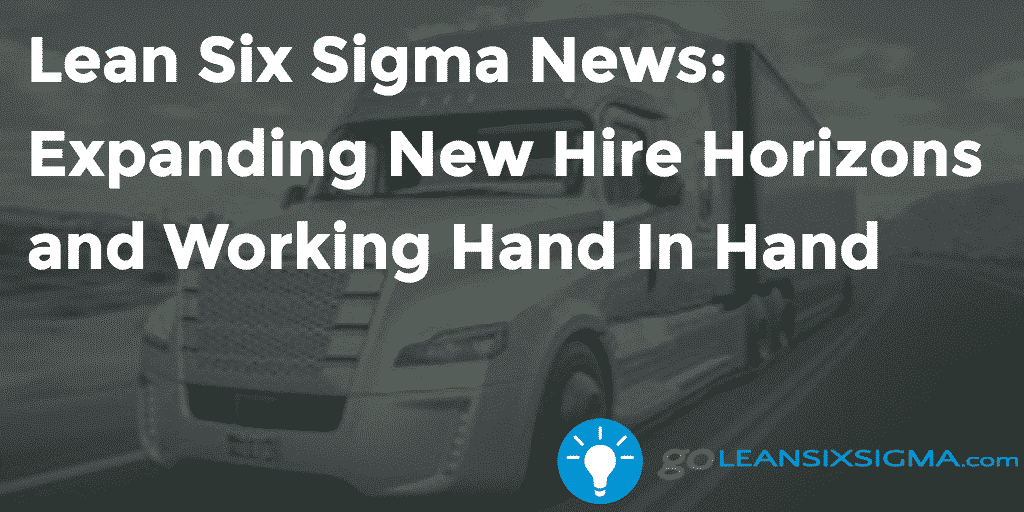 Lean Six Sigma News – Expanding New Hire Horizons And Working Hand In Hand, Week Of July 11, 2016 – GoLeanSixSigma.com